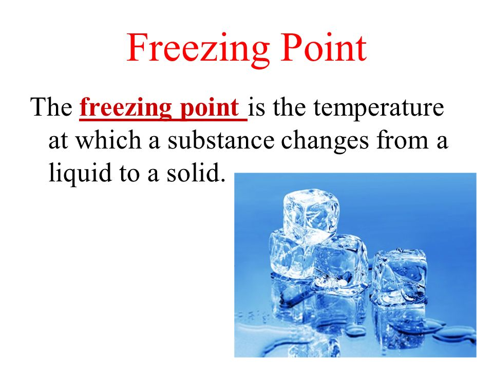 Freezing Point The freezing point is the temperature at which a substance changes from a liquid to a solid.