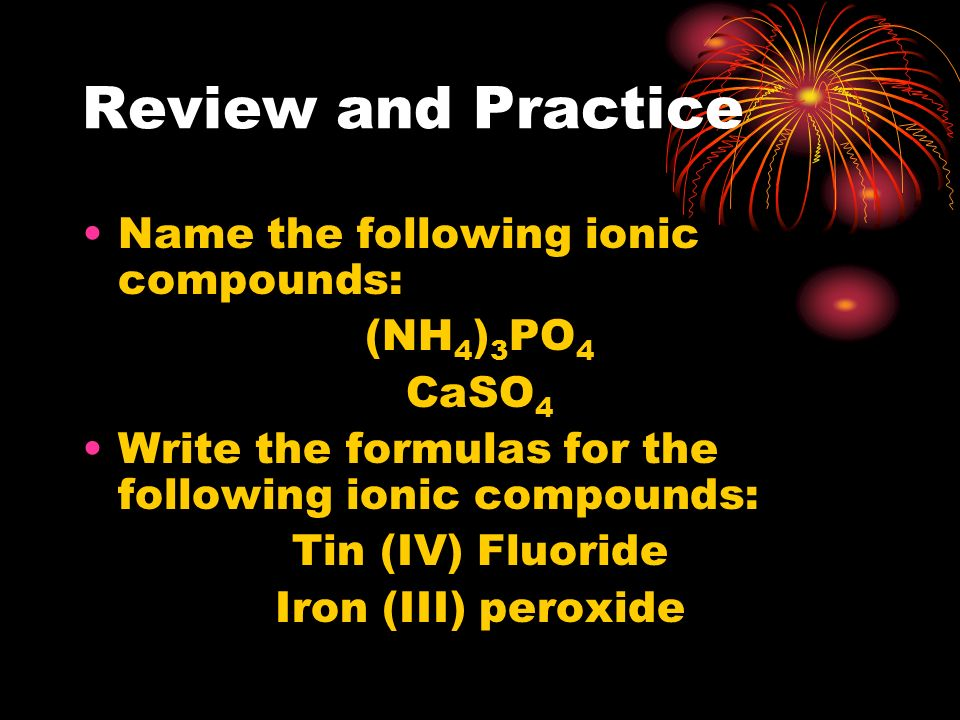 Review and Practice Name the following ionic compounds: (NH4)3PO4