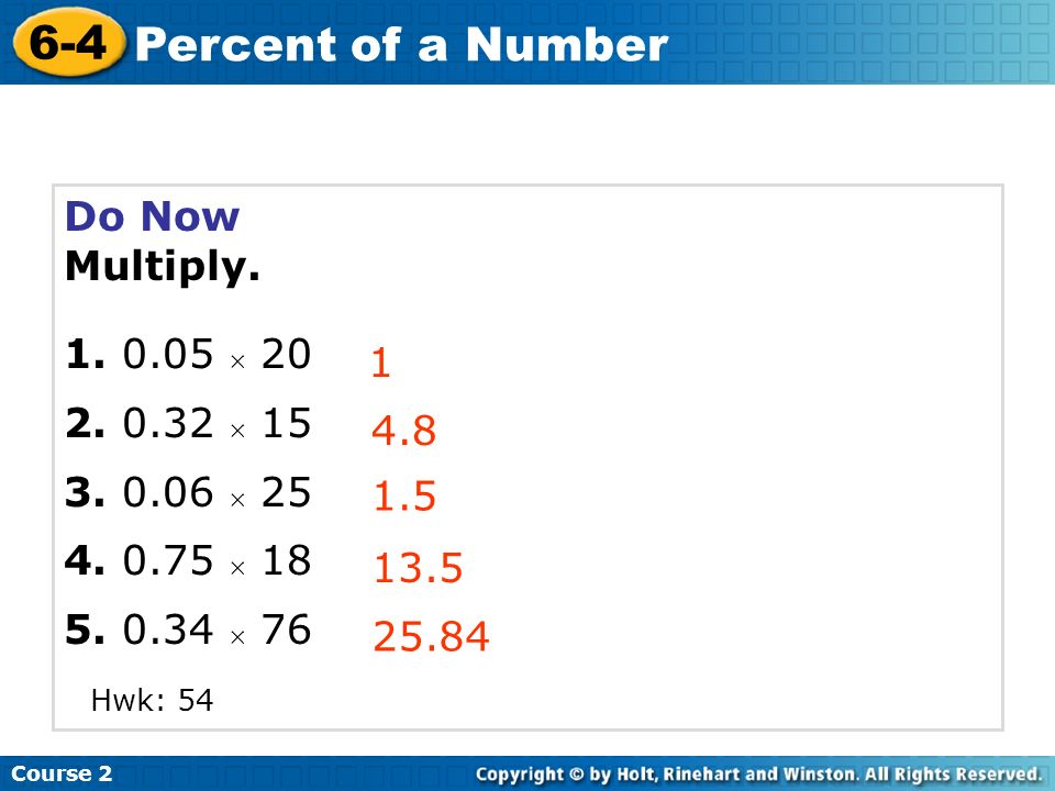 6-4 Percent of a Number Do Now Multiply. 1. 0.05  20 2. 0.32  15