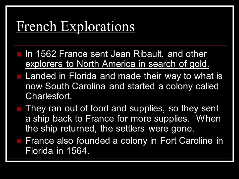 French Explorations In 1562 France sent Jean Ribault, and other explorers to North America in search of gold.