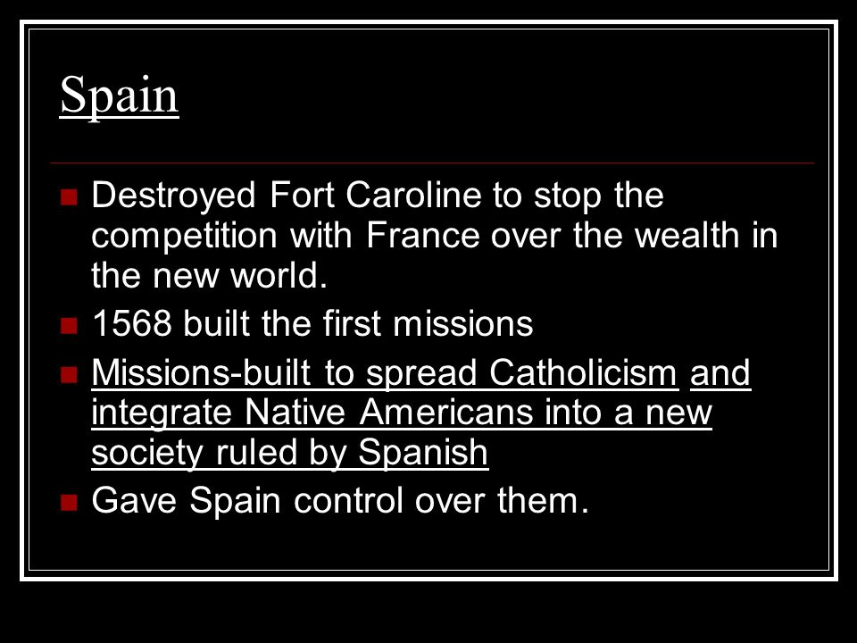 Spain Destroyed Fort Caroline to stop the competition with France over the wealth in the new world.