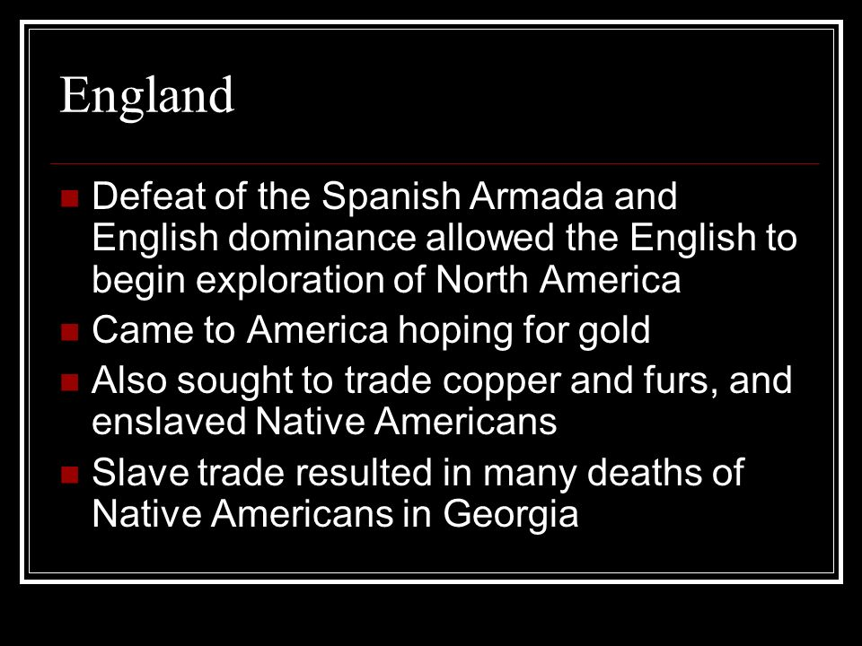 England Defeat of the Spanish Armada and English dominance allowed the English to begin exploration of North America.
