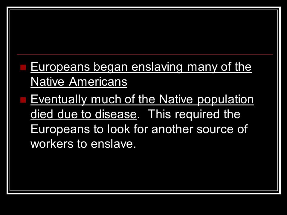 Europeans began enslaving many of the Native Americans