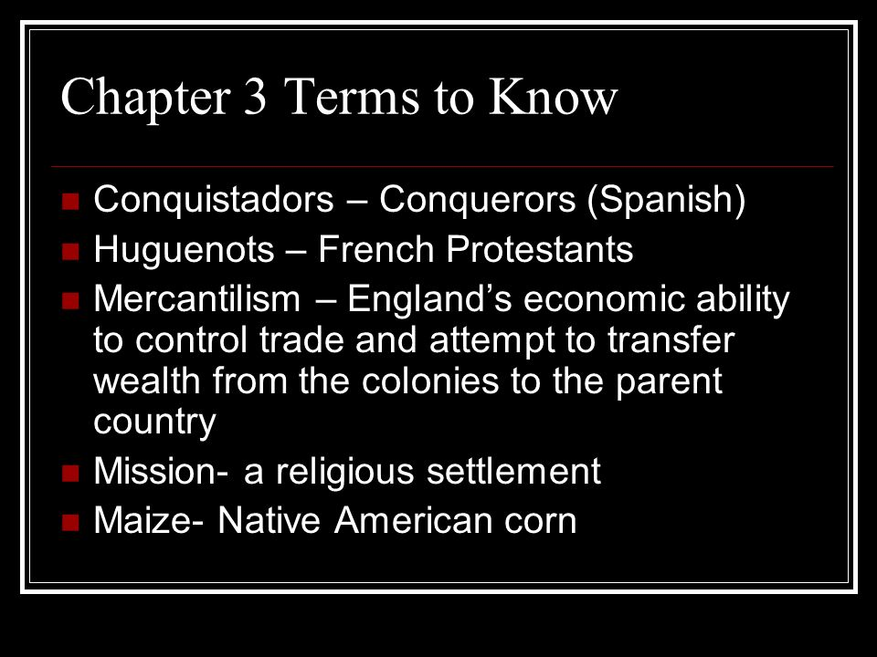 Chapter 3 Terms to Know Conquistadors – Conquerors (Spanish)