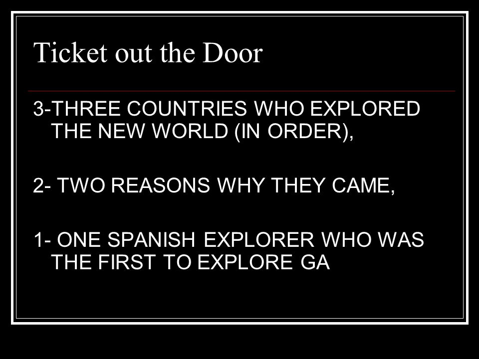 Ticket out the Door 3-THREE COUNTRIES WHO EXPLORED THE NEW WORLD (IN ORDER), 2- TWO REASONS WHY THEY CAME,