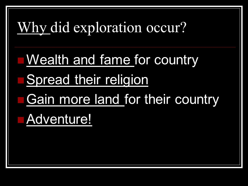 Why did exploration occur