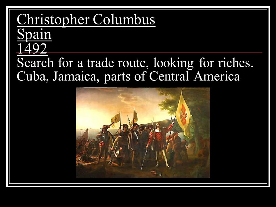 Christopher Columbus Spain 1492 Search for a trade route, looking for riches.