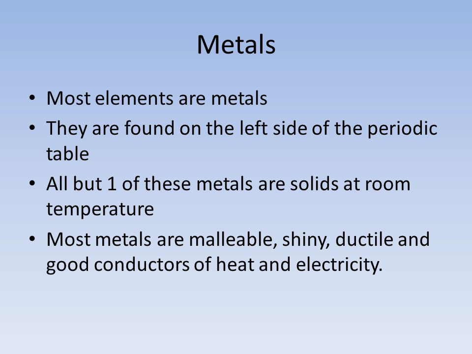 Metals Most elements are metals