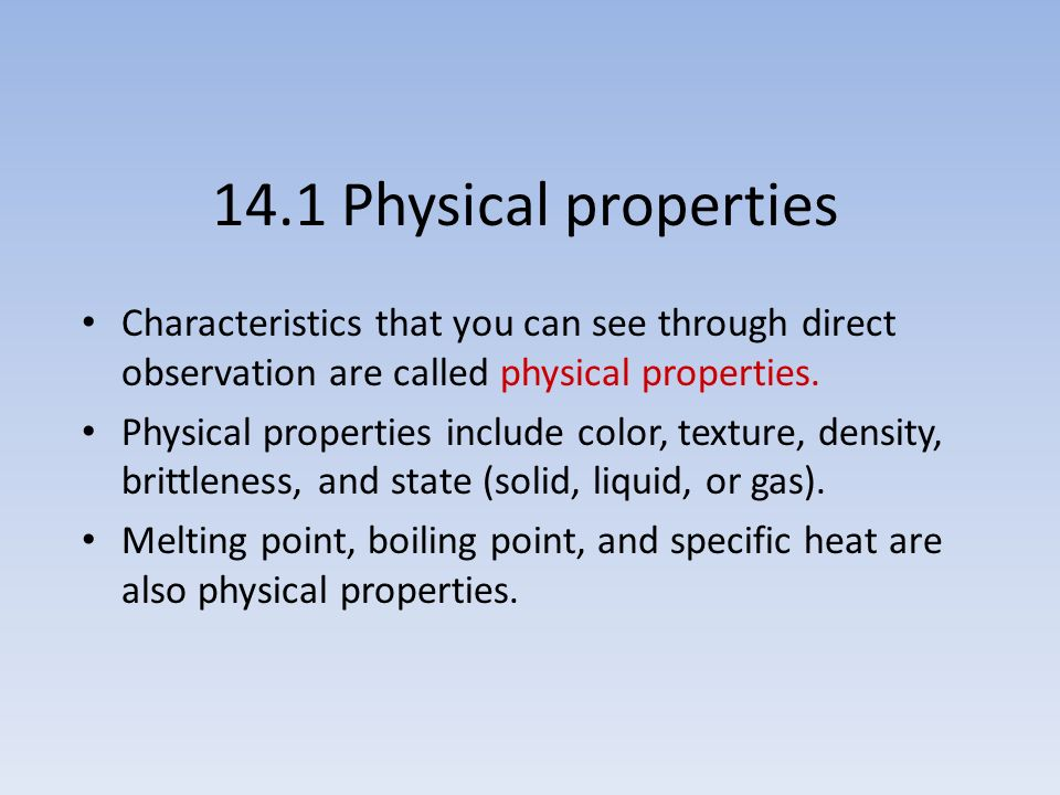 14.1 Physical properties Characteristics that you can see through direct observation are called physical properties.