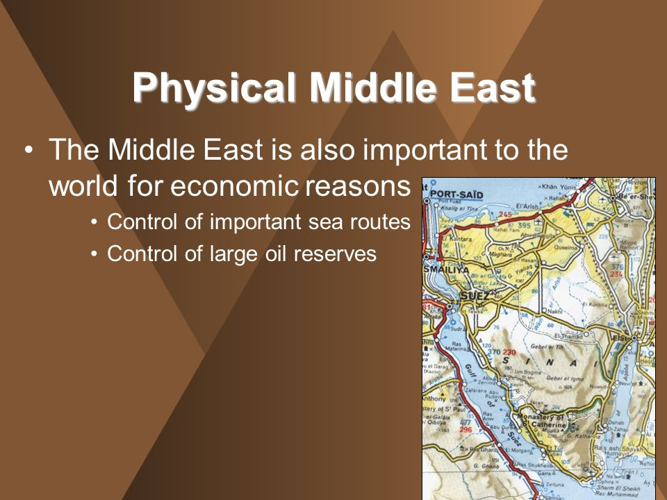 Physical Middle East The Middle East is also important to the world for economic reasons. Control of important sea routes.