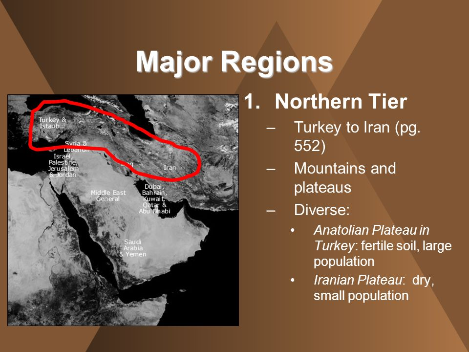 Major Regions Northern Tier Turkey to Iran (pg. 552)