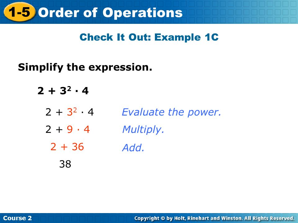 Check It Out: Example 1C Simplify the expression. 2 + 32 · 4. 2 + 32 · 4. Evaluate the power. 2 + 9 · 4.