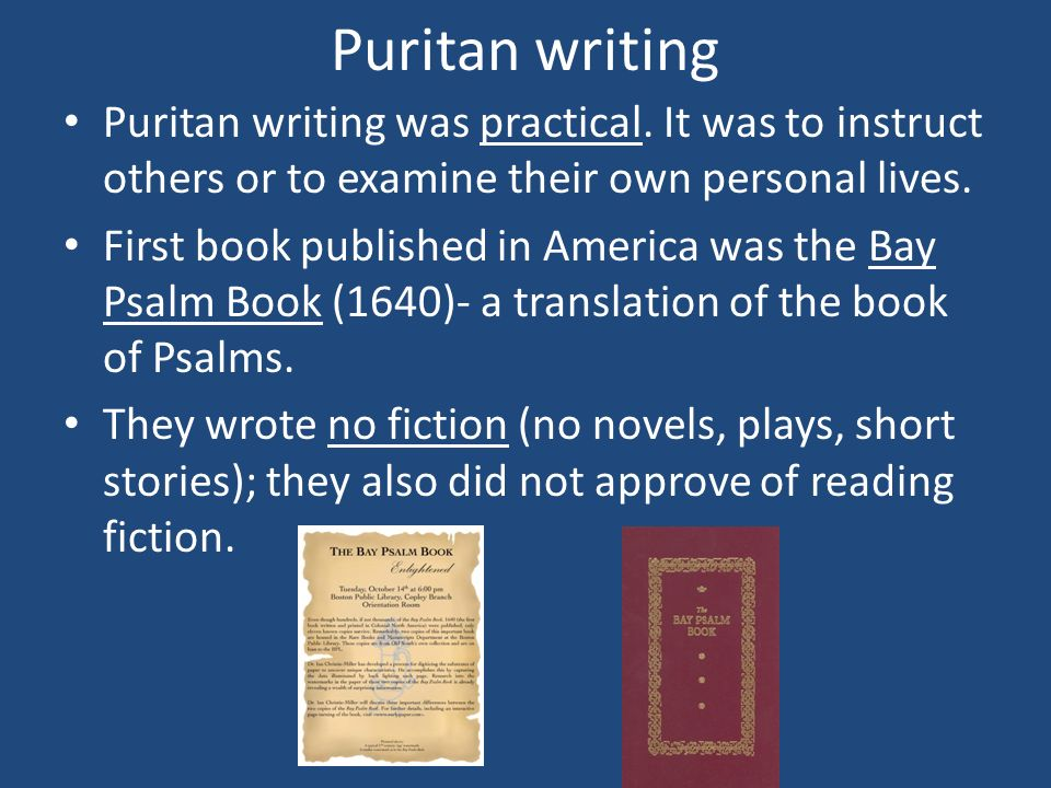 Puritan writing Puritan writing was practical. It was to instruct others or to examine their own personal lives.