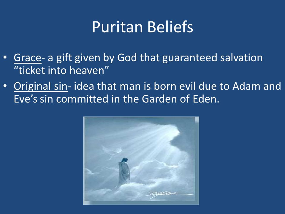 Puritan Beliefs Grace- a gift given by God that guaranteed salvation ticket into heaven