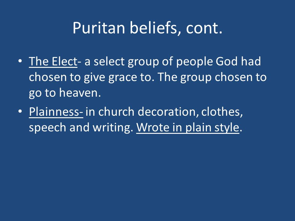 Puritan beliefs, cont. The Elect- a select group of people God had chosen to give grace to. The group chosen to go to heaven.