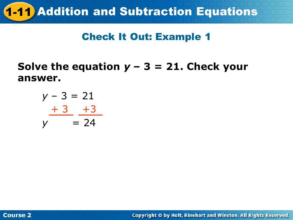 Check It Out: Example 1 Solve the equation y – 3 = 21.