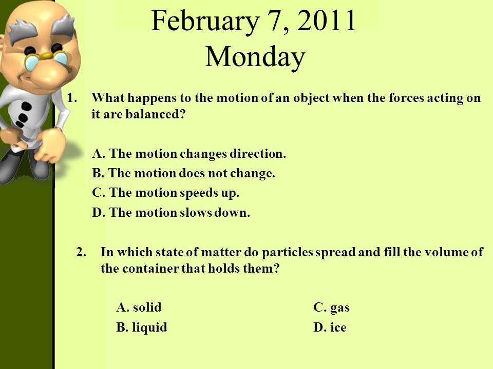 February 7, 2011 Monday What happens to the motion of an object when the forces acting on it are balanced