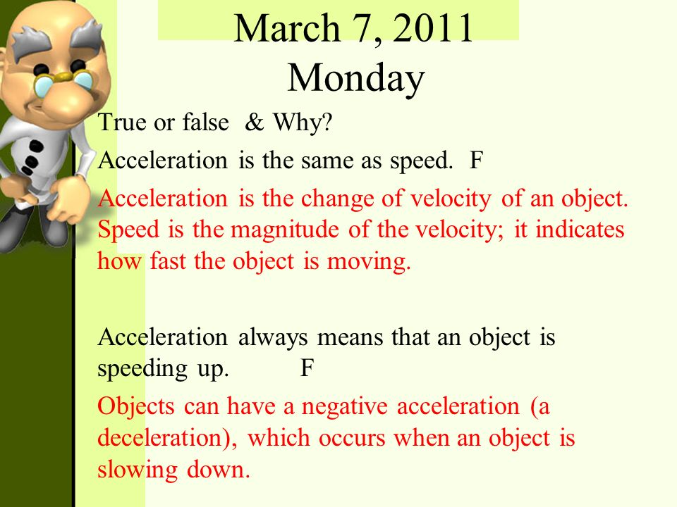 March 7, 2011 Monday True or false & Why