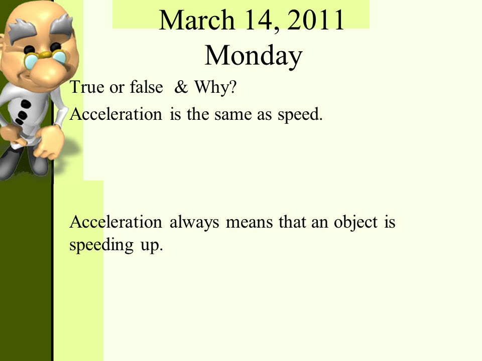 March 14, 2011 Monday True or false & Why