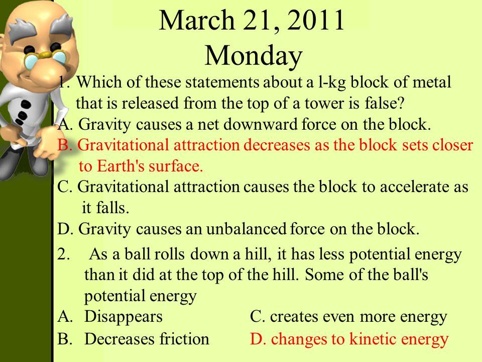 March 21, 2011 Monday Which of these statements about a l-kg block of metal that is released from the top of a tower is false