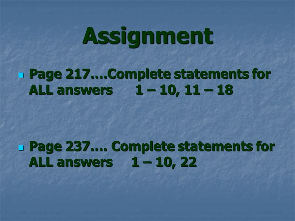 Assignment Page 217….Complete statements for ALL answers 1 – 10, 11 – 18.