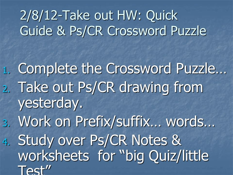 2/8/12-Take out HW: Quick Guide & Ps/CR Crossword Puzzle