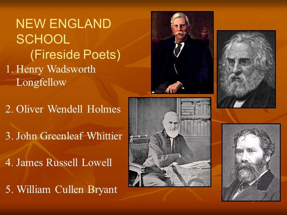 NEW ENGLAND SCHOOL (Fireside Poets) Henry Wadsworth Longfellow