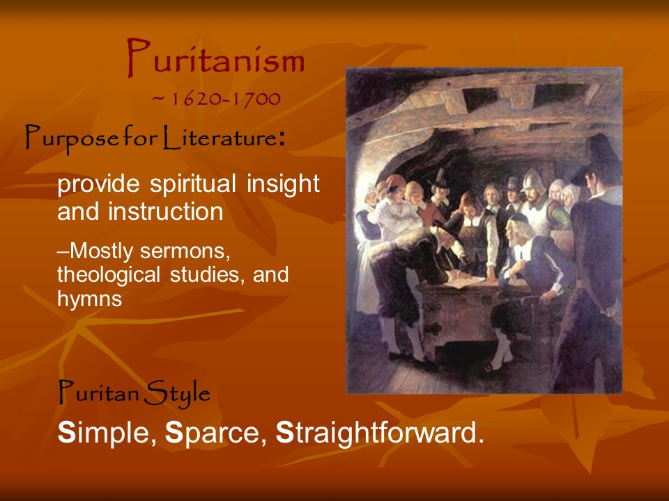 Puritanism Simple, Sparce, Straightforward. Purpose for Literature: