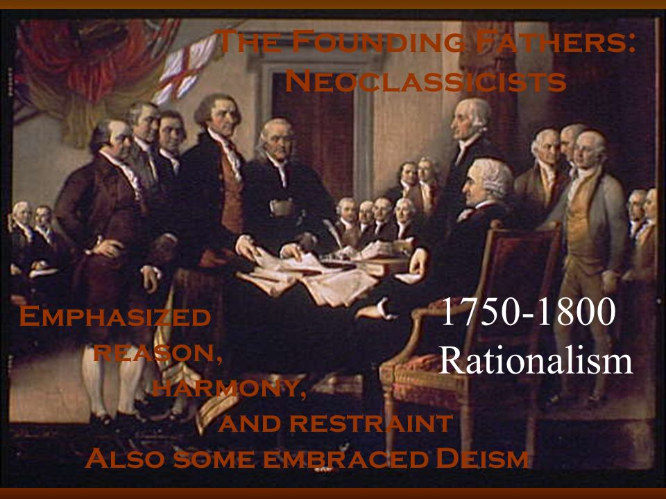 1750-1800 Rationalism The Founding Fathers: Neoclassicists Emphasized