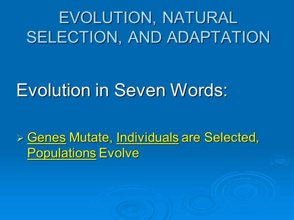 EVOLUTION, NATURAL SELECTION, AND ADAPTATION
