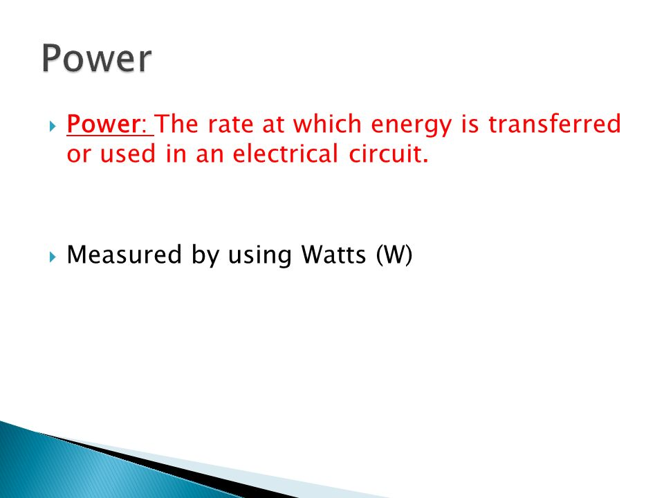 Power Power: The rate at which energy is transferred or used in an electrical circuit.
