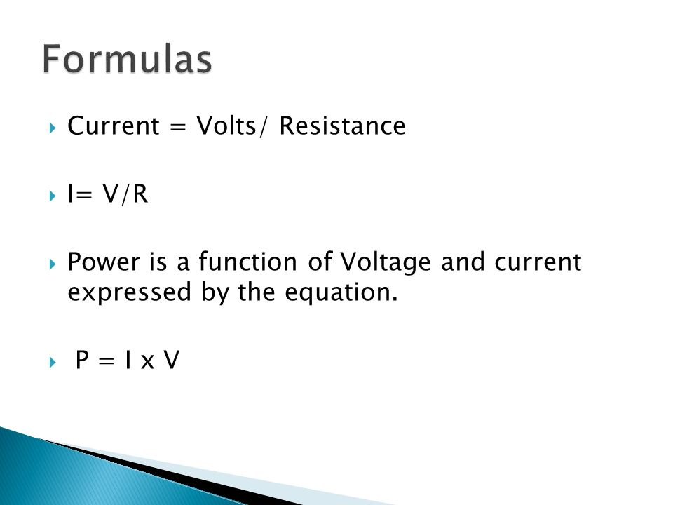Formulas Current = Volts/ Resistance I= V/R