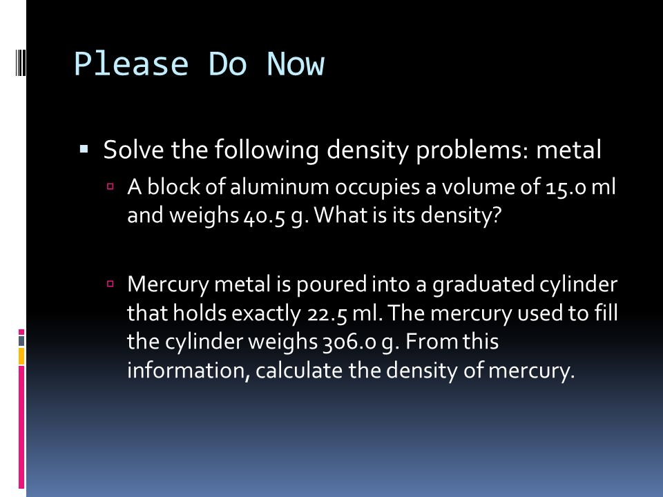 Please Do Now Solve the following density problems: metal