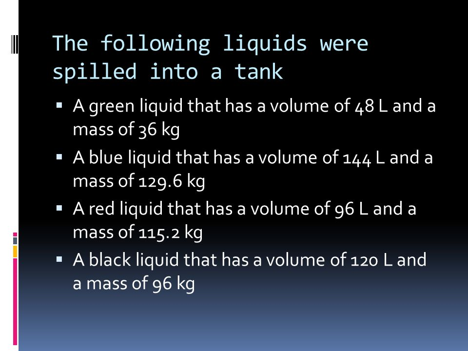 The following liquids were spilled into a tank