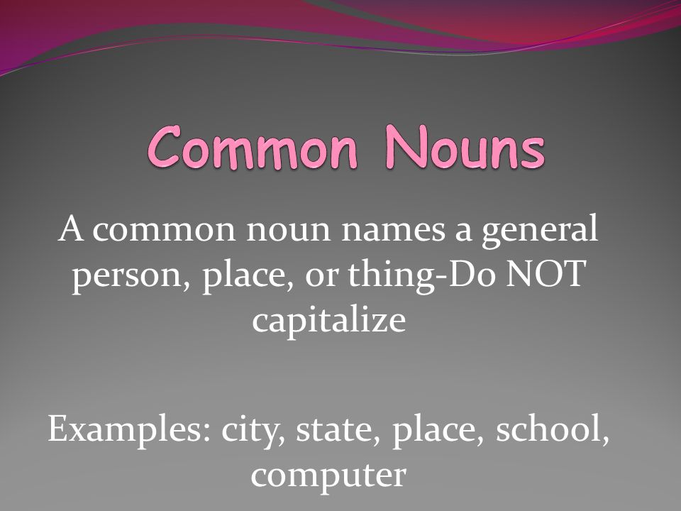 Examples: city, state, place, school, computer