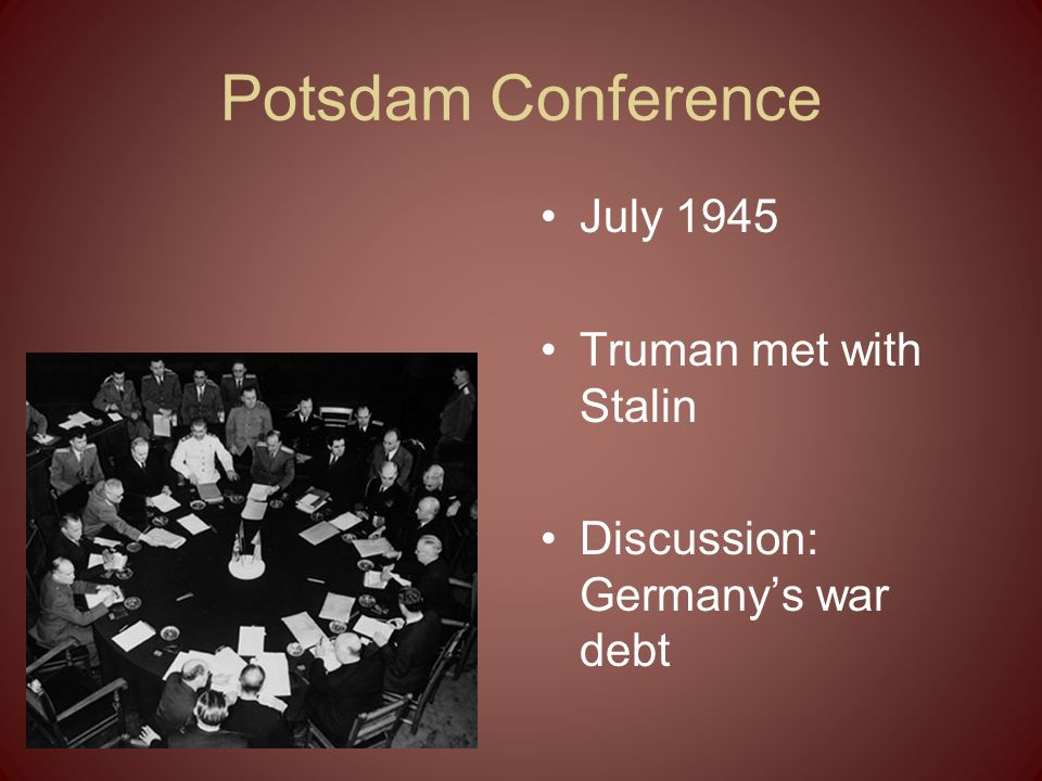 Potsdam Conference July 1945 Truman met with Stalin