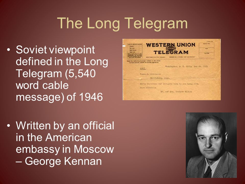 The Long Telegram Soviet viewpoint defined in the Long Telegram (5,540 word cable message) of 1946.