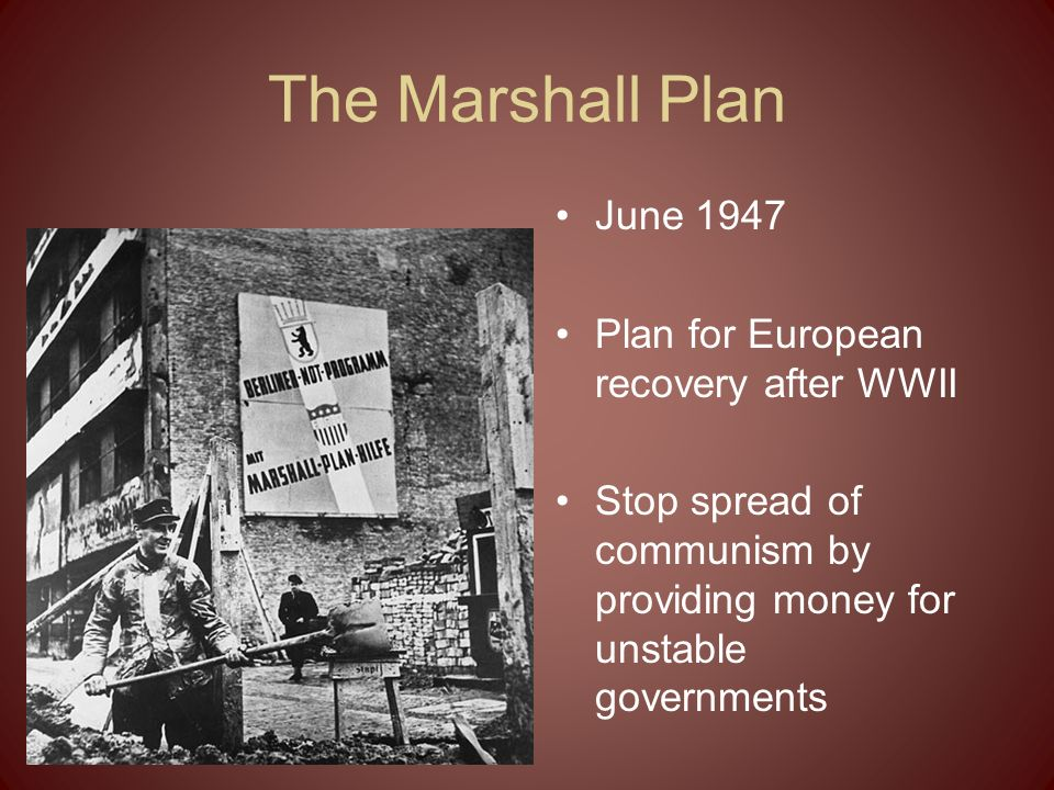 The Marshall Plan June 1947 Plan for European recovery after WWII