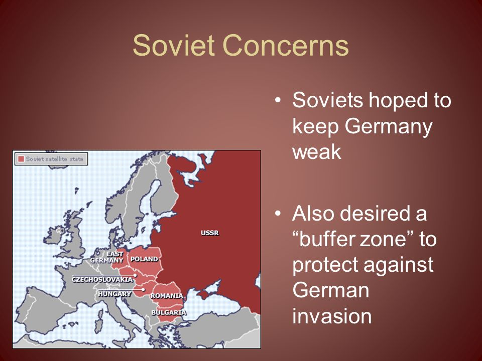 Soviet Concerns Soviets hoped to keep Germany weak