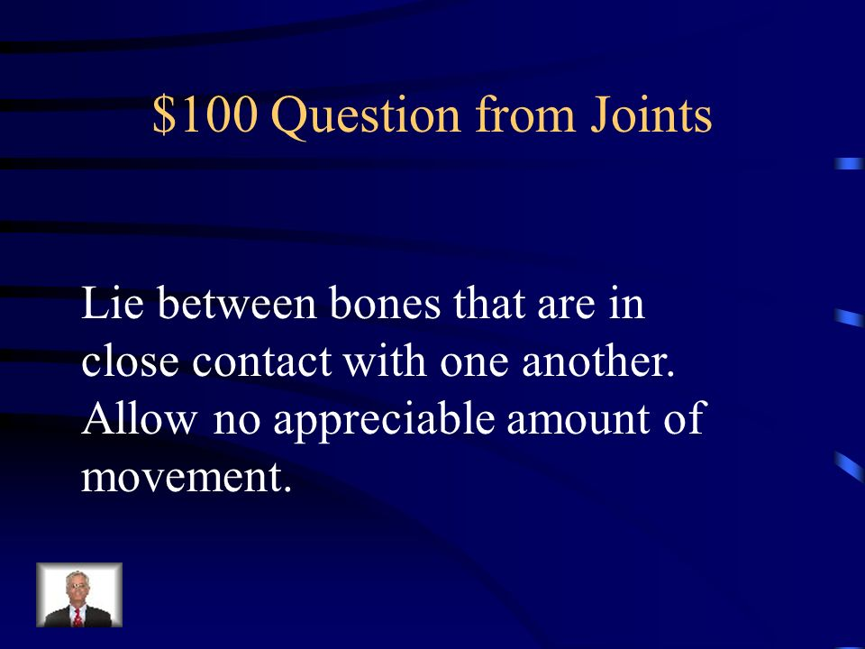 $100 Question from Joints Lie between bones that are in