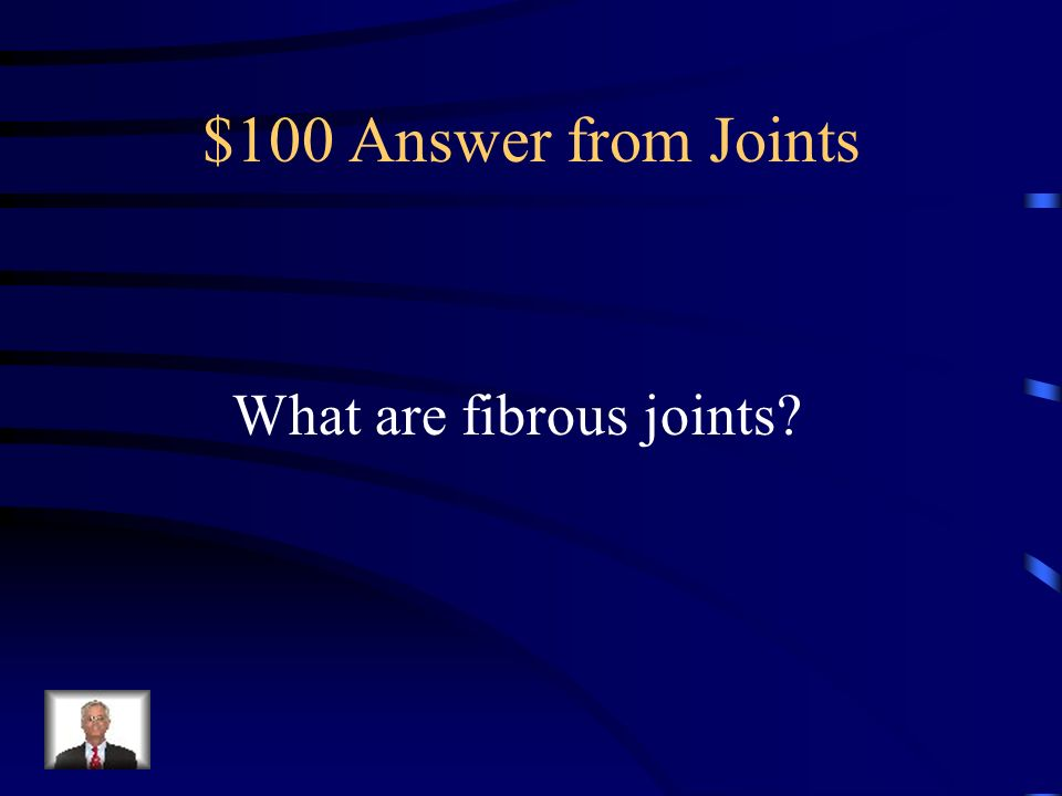 $100 Answer from Joints What are fibrous joints