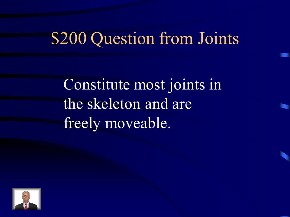 $200 Question from Joints Constitute most joints in the skeleton and are freely moveable.
