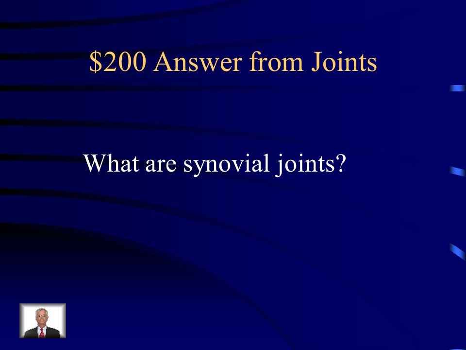 $200 Answer from Joints What are synovial joints