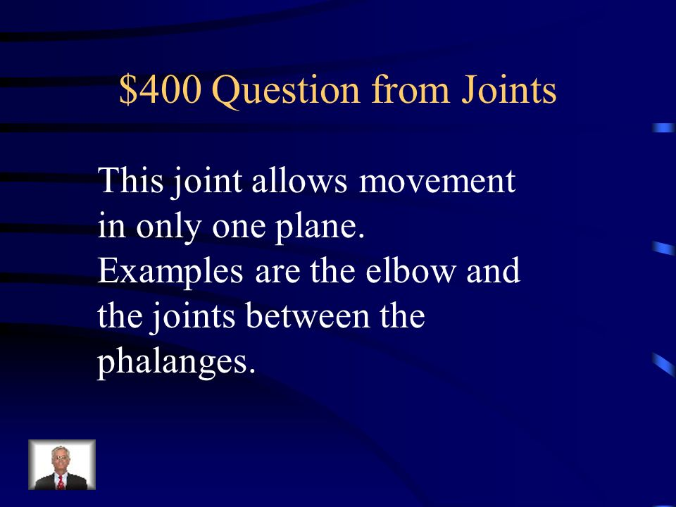 $400 Question from Joints This joint allows movement in only one plane.
