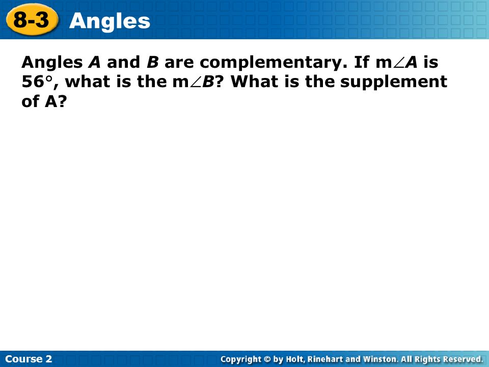 Course 2 8-3. Angles. Angles A and B are complementary.