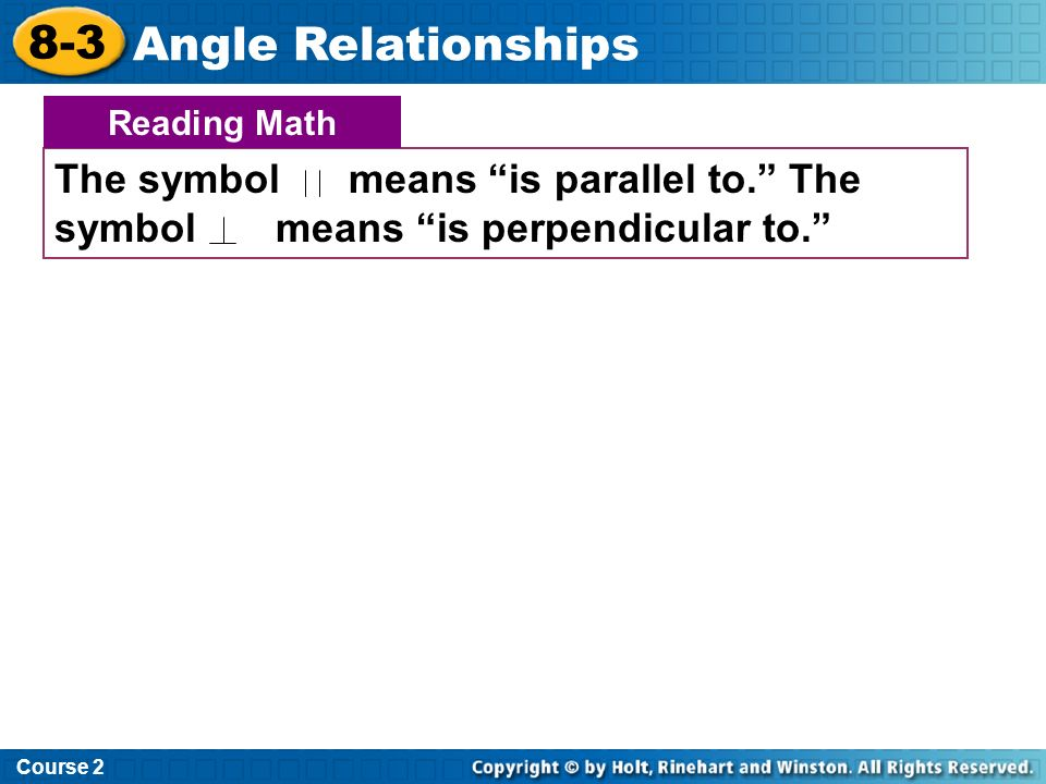 Course 2 8-3. Angle Relationships. The symbol means is parallel to. The symbol means is perpendicular to.