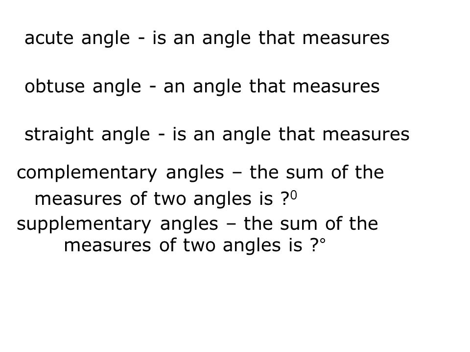 acute angle - is an angle that measures