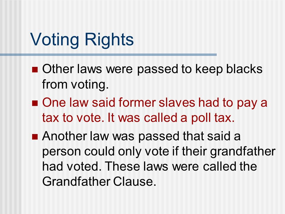 Voting Rights Other laws were passed to keep blacks from voting.