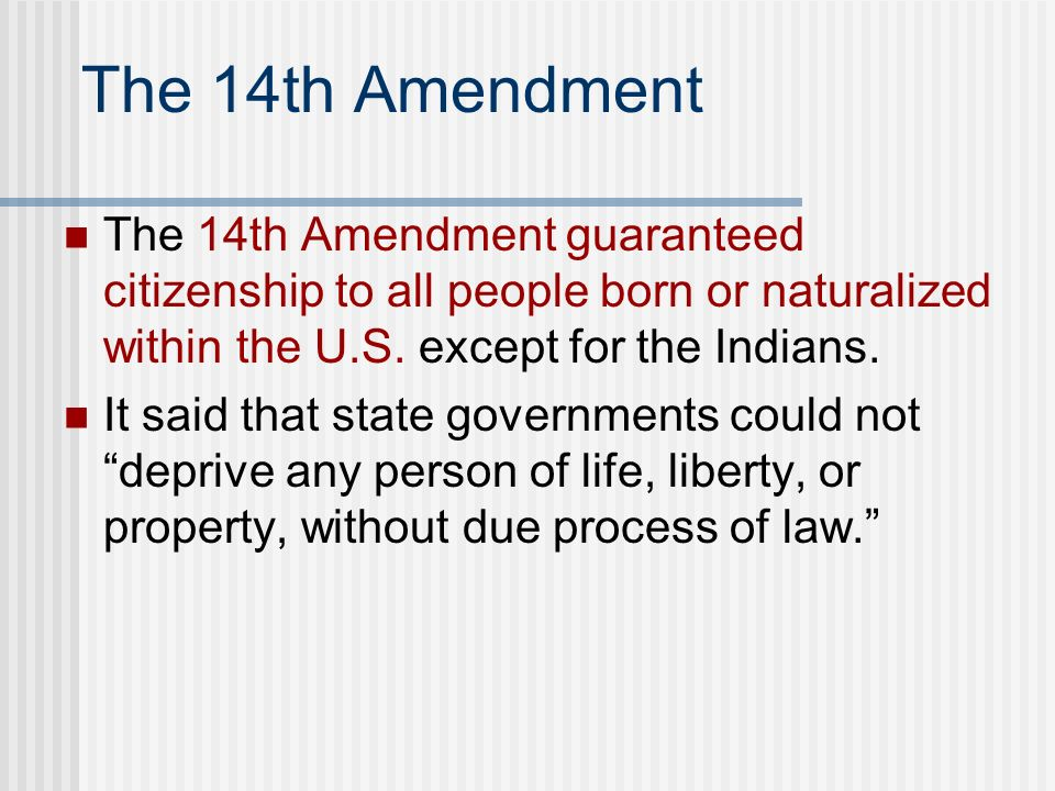 The 14th Amendment The 14th Amendment guaranteed citizenship to all people born or naturalized within the U.S. except for the Indians.