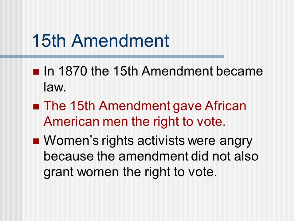15th Amendment In 1870 the 15th Amendment became law.